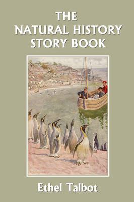 The Natural History Story Book (Yesterday's Classics) by Ethel Talbot