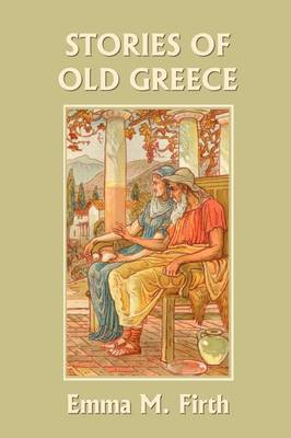 Stories of Old Greece (Yesterday's Classics) by Emma M. Firth
