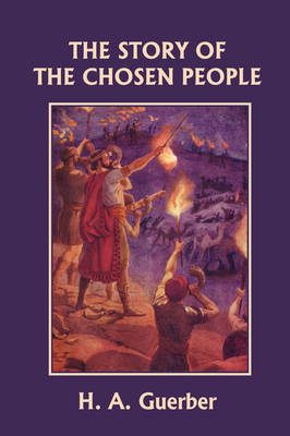 The Story of the Chosen People (Yesterday's Classics) by H. A. Guerber