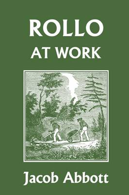 Rollo at Work (Yesterday's Classics) by Jacob Abbott