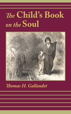 The Child's Book on the Soul by Thomas H Gallaudet