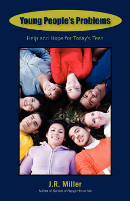 Young People's Problems Help and Hope for Today's Teen by James R Miller
