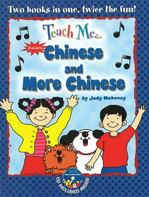 Teach Me... Chinese & More Chinese A Musical Journey Through the Day -- New Edition by Judy Mahoney