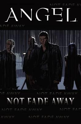 Angel Not Fade Away by Joss Whedon, Jeffery Bell, Scott Tipton, Stephen Mooney