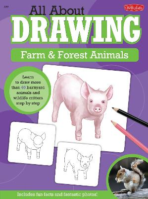 All About Drawing Farm & Forest Animals Learn to Draw More Than 40 Barnyard Animals and Wildlife Critters Step by Step by Robbin Cuddy