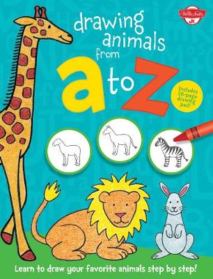 Drawing Animals from A to Z Learn to draw your favorite animals step by step! by Walter Foster