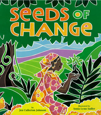 Seeds Of Change Wangari's Gift to the World by Jen Cullerton Johnson