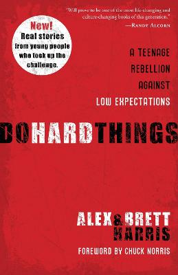 Do Hard Things A Teenage Rebellion Against Low Expectations by Alex Harris, Brett R. Harris
