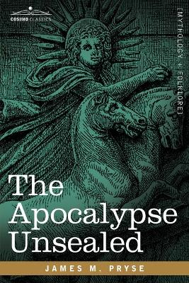 The Apocalypse Unsealed by James M Pryse