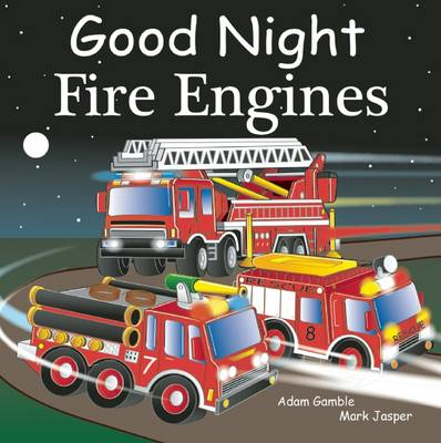 Good Night Fire Engines by Adam Gamble, Mark Jasper