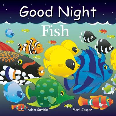 Good Night Fish by Adam Gamble, Mark Jasper