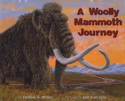 A Woolly Mammoth Journey by Debbie S. Miller