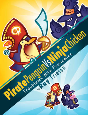 Pirate Penguin Vs Ninja Chicken Volume 1 Troublems With Frenemies by Ray Friesen
