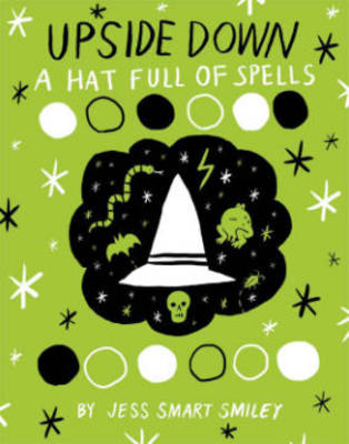 Upside Down (Book Two) A Hat Full Of Spells by Jess Smart Smiley
