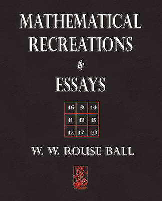 Mathematical Recreations and Essays by W W Rouse Ball