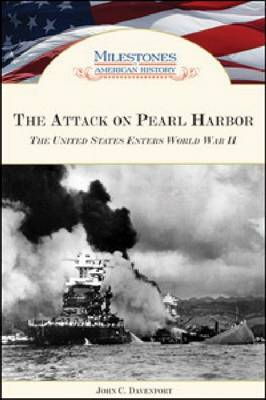 The Attack on Pearl Harbor The United States Enters World War II by John C. Davenport