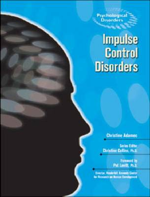 Impulse Control Disorders by Christine A. Adamec, Christine Collins, Pat Levitt