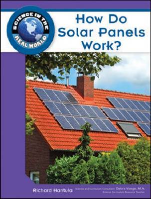 How Do Solar Panels Work? by Richard Hantula, Debra Voege