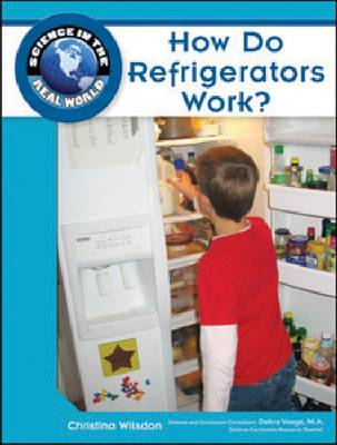 How Do Refrigerators Work? by Christina Wilsdon, Debra Voege