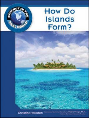 How Do Islands Form? by Christina Wilsdon, Debra Voege
