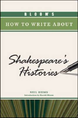 BLOOM'S HOW TO WRITE ABOUT SHAKESPEARE'S HISTORIES by