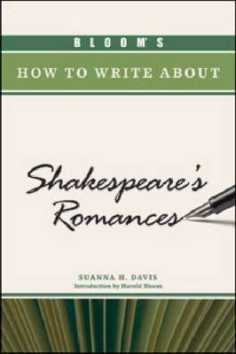 BLOOM'S HOW TO WRITE ABOUT SHAKESPEARE'S ROMANCES by