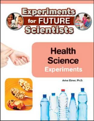 Health Science Experiments by Aviva Ebner
