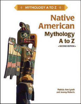 Native American Myhology A to Z by Patricia Ann Lynch and Jeremy Roberts, Patricia Ann Lynch