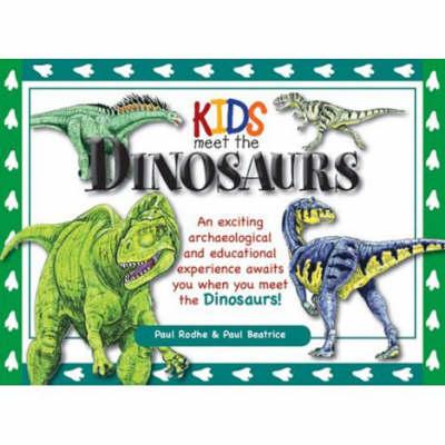 Kids Meet the Dinosaurs by Paul Rodhe, Paul Beatrice