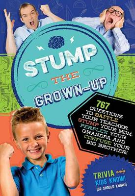 Stump the Grown-Up 832 Questions to Baffle Your Teacher, Stump Your Mom, Perplex Your Grandpa and Confuse Your Big Brother! by Applesauce Press