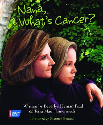 Nana, What's Cancer? A Healing Conversation Between Grandmother and Granddaughter by Beverlye Hyman-Fead, Tess Hamermesh
