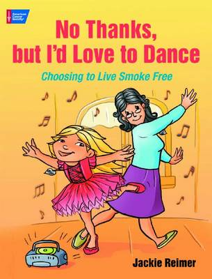 No Thanks, but I'd Love to Dance Choosing to Live Smoke Free by Jackie Reimer