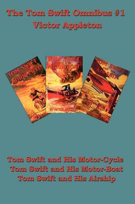 Tom Swift and His Motor-Cycle, Tom Swift and His Motor-Boat, Tom Swift and His Airship by Victor II Appleton
