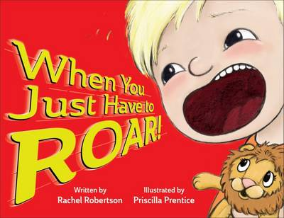 When You Just Have to Roar! by Rachel Robertson