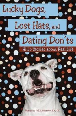 Lucky Dogs, Lost Hats & Dating Don'ts Hi-Lo Stories About Real Life by Thomas R. Fish, Jillian, MA, CRC Ober