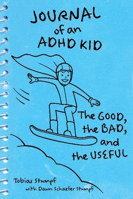Journal of an ADHD Kid The Good, the Bad & the Useful by Tobias Stumpf