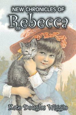 New Chronicles of Rebecca by Kate Douglas Wiggin, Fiction, Historical, United States, People & Places, Readers - Chapter Books by Kate Douglas Wiggin