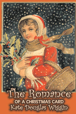 The Romance of a Christmas Card by Kate Douglas Wiggin, Fiction, Historical, United States, People & Places, Readers - Chapter Books by Kate Douglas Wiggin