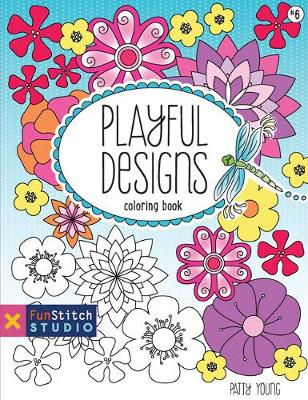 Playful Designs Coloring Book 18 Fun Designs + See How Colors Play Together + Creative Ideas by Patty Young