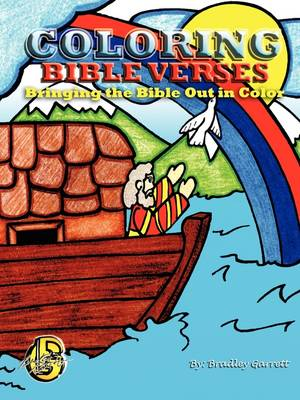Coloring Bible Verses/ Bringing the Bible Out in Color by Bradley Allen Garrett