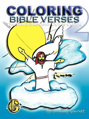 Coloring Bible Verses 2 / The Bible Brought Out in Color by Bradley Allen Garrett