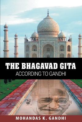 The Bhagavad Gita According to Gandhi by Mohandas K Gandhi