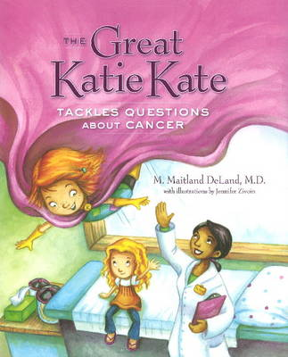 Great Katie Kate Tackles Questions About Cancer by M. Maitland, MD Deland