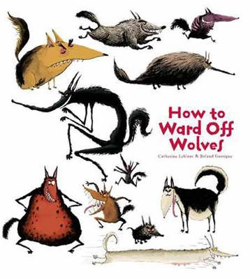 How To Ward Off Wolves by Catherine Leblanc, Roland Garrigue