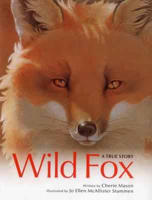 Wild Fox A True Story by Cherie Mason