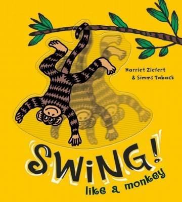 Swing Like a Monkey! by Harriet Ziefert, Simms Taback