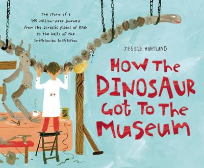 How the Dinosaur Got to the Museum by Jessie Hartland