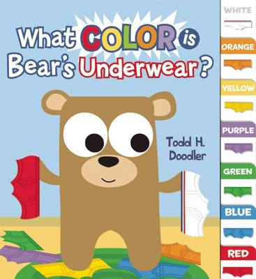 What Color is Bear's Underwear? by Todd H. Doodler