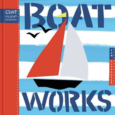 Boat Works Giant Fold Out Poster Book by Tom Slaughter