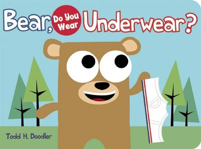 Bear, Do You Wear Underwear? by Todd H. Doodler